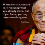 Listen and you might learn something new ~ Dalai Lama